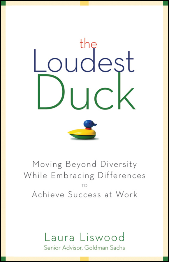 Laura Liswood A. The Loudest Duck. Moving Beyond Diversity while Embracing Differences to Achieve Success at Work цена