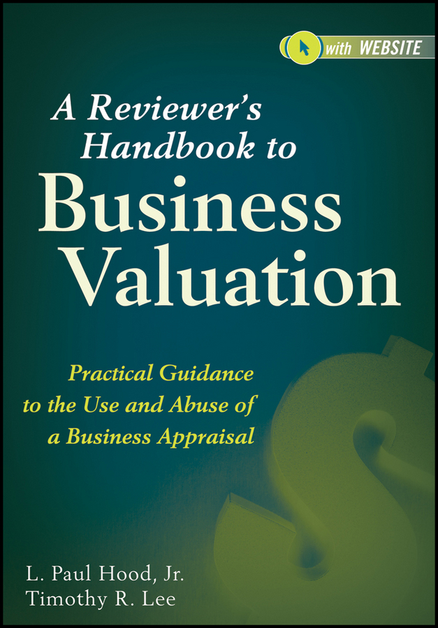 L. Hood Paul A Reviewer's Handbook to Business Valuation. Practical Guidance to the Use and Abuse of a Business Appraisal ian ratner business valuation and bankruptcy
