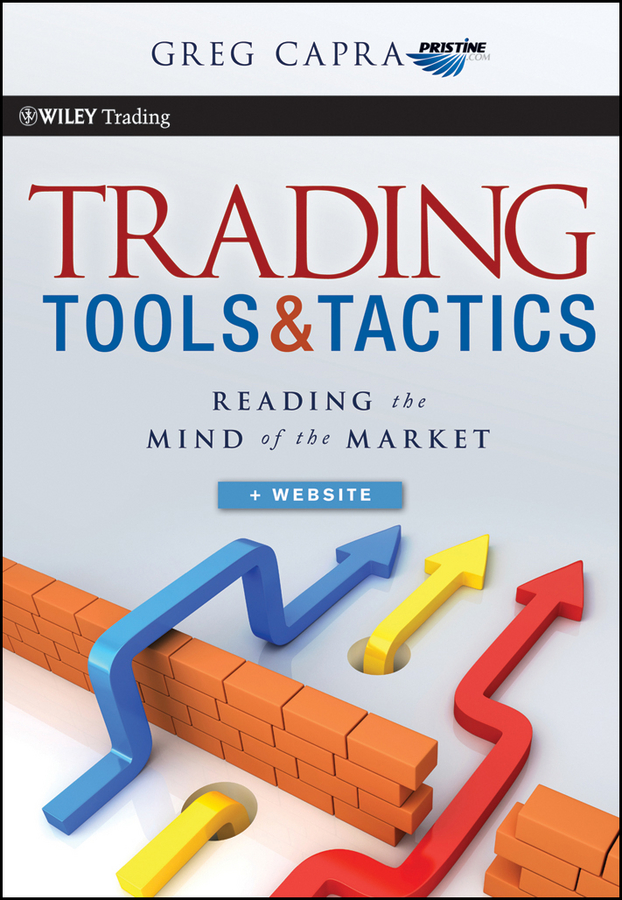 Greg Capra Trading Tools and Tactics. Reading the Mind of the Market greg capra trading tools and tactics reading the mind of the market