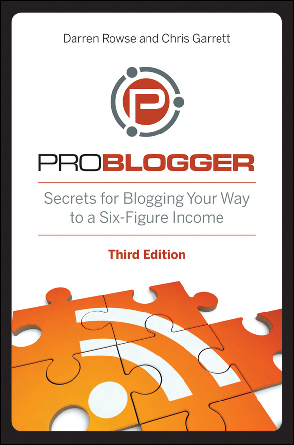 Chris Garrett ProBlogger. Secrets for Blogging Your Way to a Six-Figure Income chris garrett problogger secrets for blogging your way to a six figure income