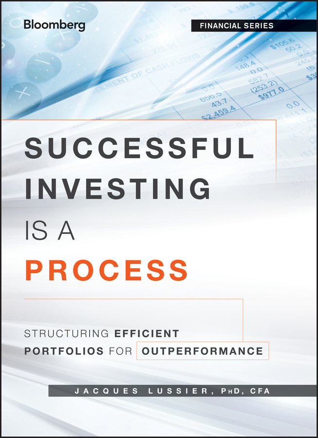 Jacques Lussier Successful Investing Is a Process. Structuring Efficient Portfolios for Outperformance management as creativity a trying approach