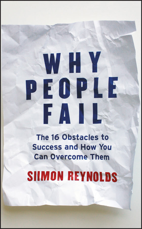 Why People Fail. The 16 Obstacles to Success and How You Can Overcome Them
