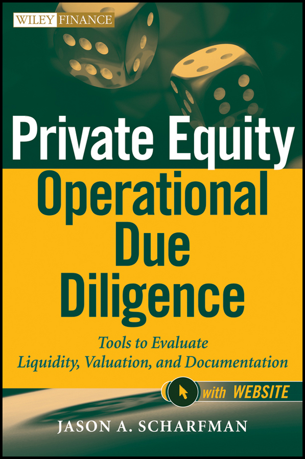Jason Scharfman A. Private Equity Operational Due Diligence. Tools to Evaluate Liquidity, Valuation, and Documentation douglas cumming private equity fund types risks and returns and regulation