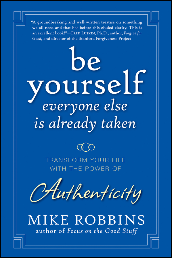 Mike Robbins Be Yourself, Everyone Else is Already Taken. Transform Your Life with the Power of Authenticity real madrid zalgiris kaunas
