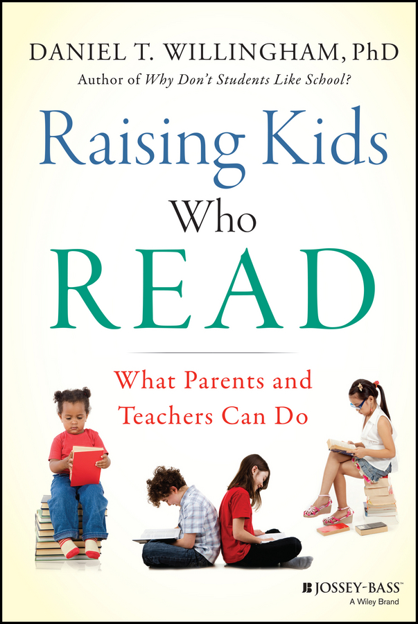Daniel Willingham T. Raising Kids Who Read. What Parents and Teachers Can Do