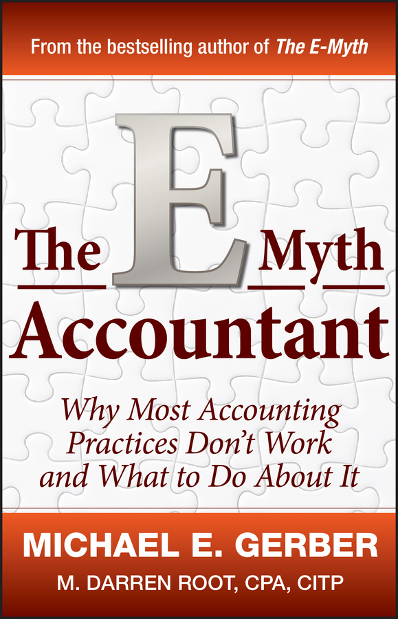 Michael Gerber E. The E-Myth Accountant. Why Most Accounting Practices Don't Work and What to Do About It steven strauss d the small business bible everything you need to know to succeed in your small business