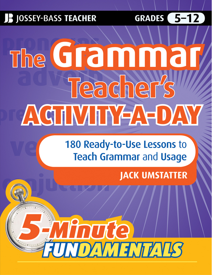 Jack Umstatter The Grammar Teacher's Activity-a-Day: 180 Ready-to-Use Lessons to Teach Grammar and Usage grammar games tenses