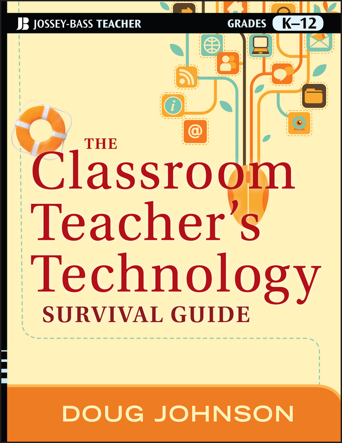Doug Johnson The Classroom Teacher's Technology Survival Guide rachele kanigel the student newspaper survival guide