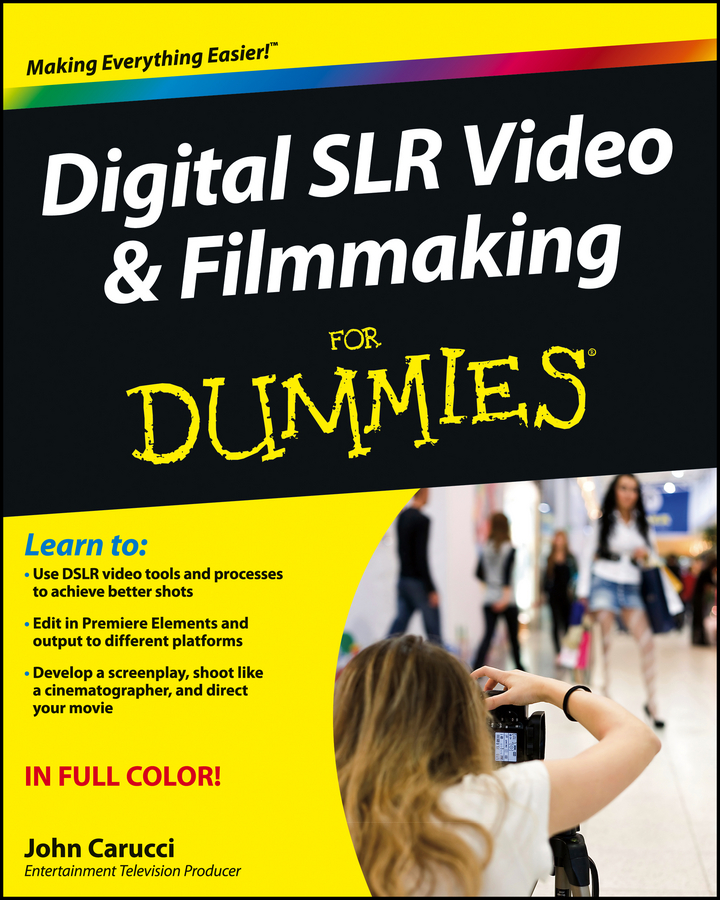 Фото - John Carucci Digital SLR Video and Filmmaking For Dummies сумка для видеокамеры 100% dslr canon nikon sony pentax slr