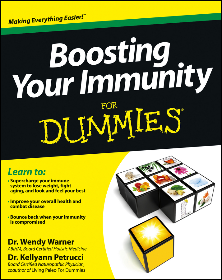Kellyann Petrucci Boosting Your Immunity For Dummies maurie markman cancer nutrition and recipes for dummies isbn 9781118592199
