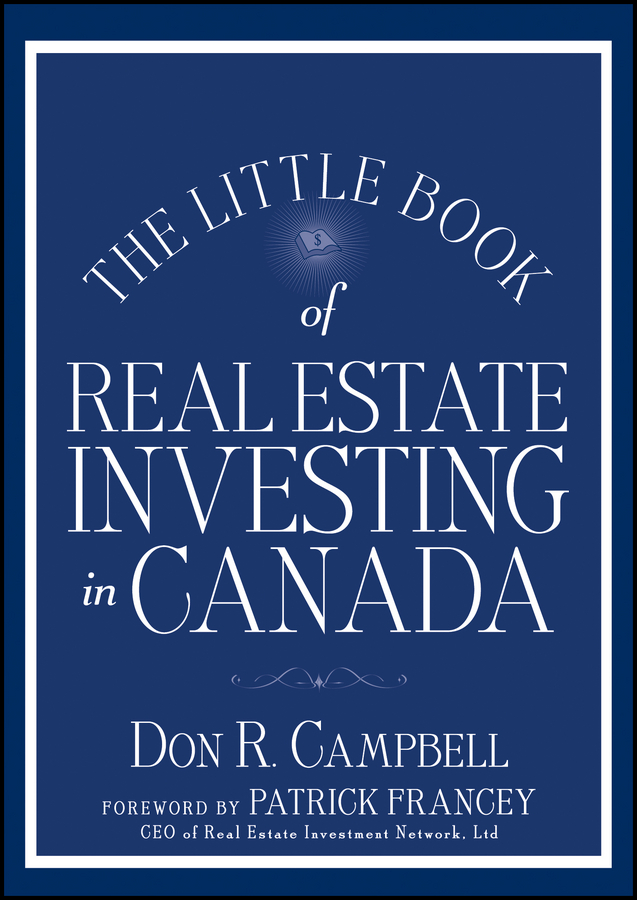 Don Campbell R. The Little Book of Real Estate Investing in Canada rahul saraogi investing in india a value investor s guide to the biggest untapped opportunity in the world