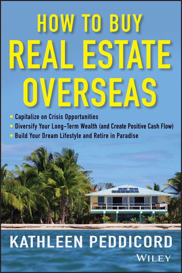 Kathleen Peddicord How to Buy Real Estate Overseas s p peca real estate development and investment a comprehensive approach