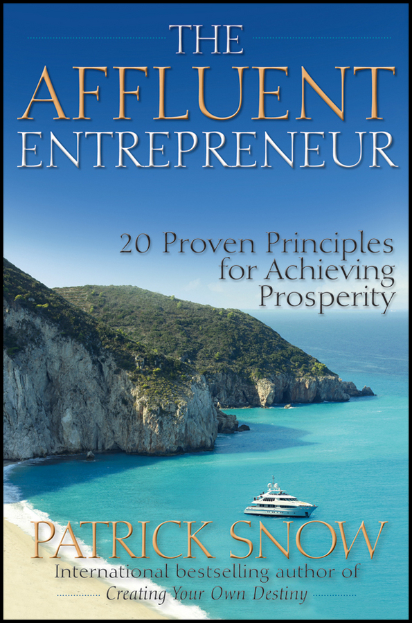 Patrick Snow The Affluent Entrepreneur. 20 Proven Principles for Achieving Prosperity hospitals for patient s healing and well being