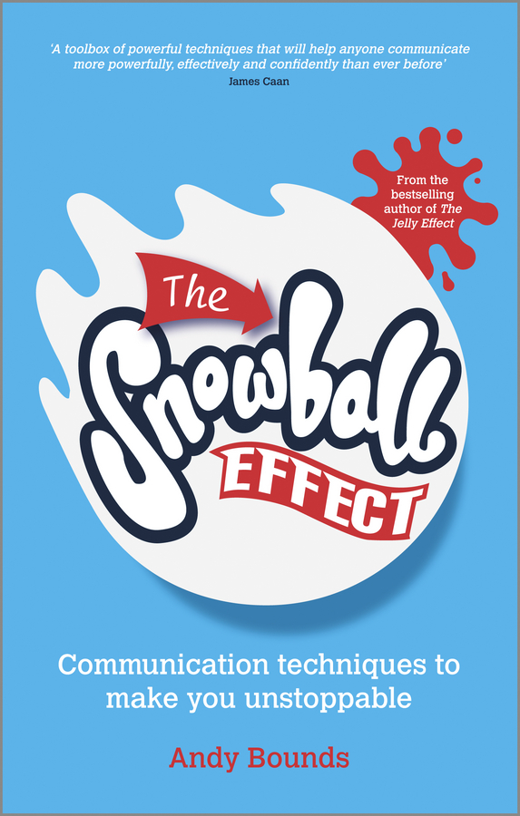 Andy Bounds The Snowball Effect. Communication Techniques to Make You Unstoppable