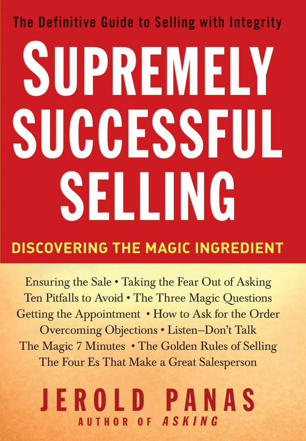 Jerold Panas Supremely Successful Selling. Discovering the Magic Ingredient amy lyman the trustworthy leader leveraging the power of trust to transform your organization