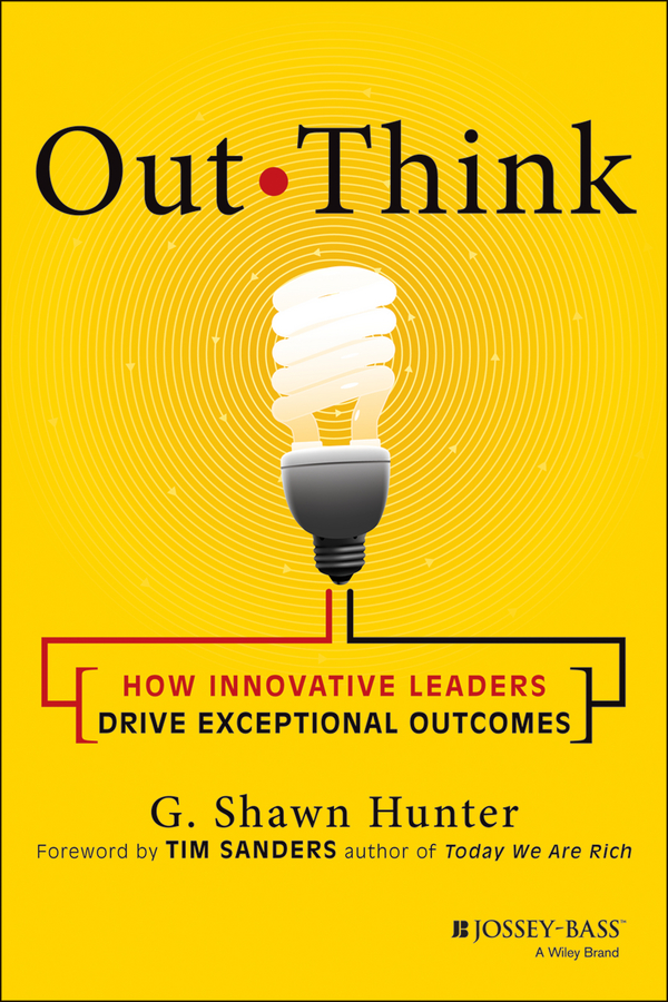 Tim Sanders Out Think. How Innovative Leaders Drive Exceptional Outcomes leaders