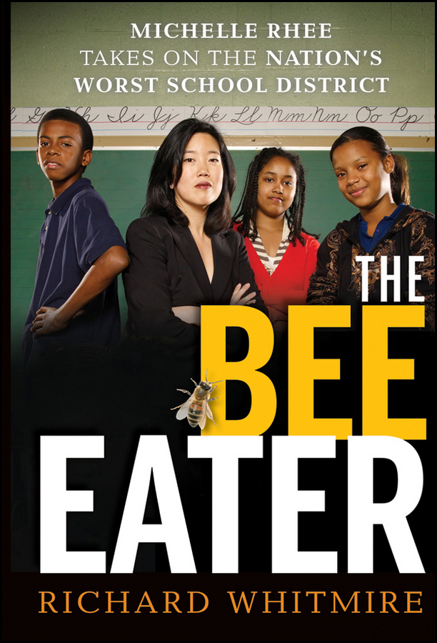 Richard Whitmire The Bee Eater. Michelle Rhee Takes on the Nation's Worst School District take that take that progress