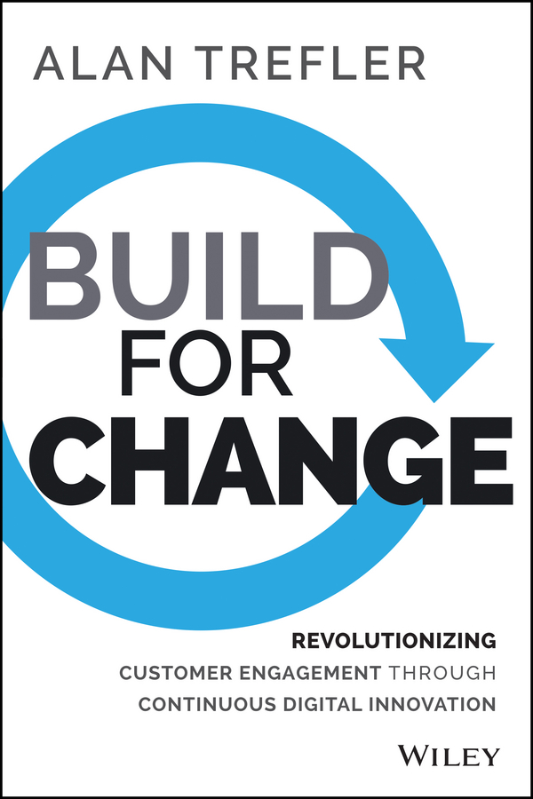 Alan Trefler Build for Change. Revolutionizing Customer Engagement through Continuous Digital Innovation andrew frawley igniting customer connections fire up your company s growth by multiplying customer experience and engagement