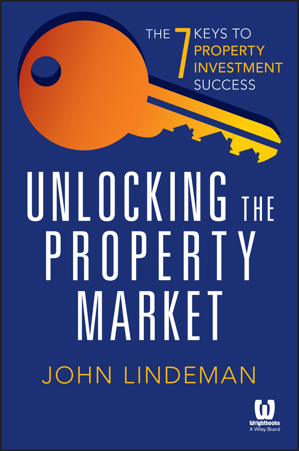 John Lindeman Unlocking the Property Market. The 7 Keys to Property Investment Success michael roberto a unlocking creativity how to solve any problem and make the best decisions by shifting creative mindsets