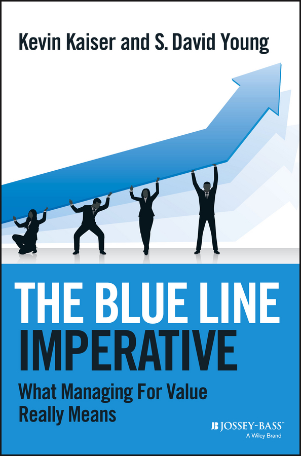 Kevin Kaiser The Blue Line Imperative. What Managing for Value Really Means eric lowitt the future of value how sustainability creates value through competitive differentiation