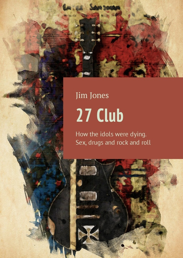 Jim Jones 27 Club. How the idols were dying. Sex, drugs and rock androll not so normal norbert