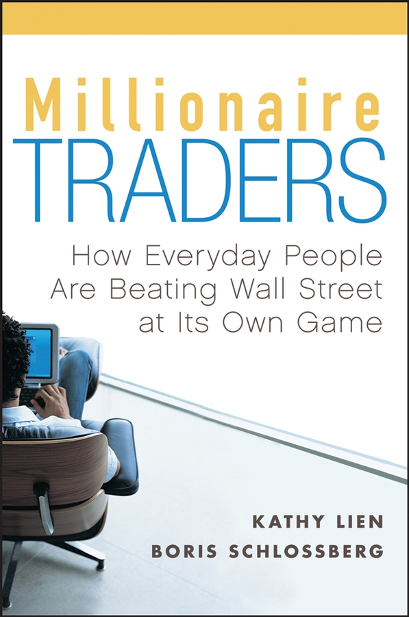 Kathy Lien Millionaire Traders. How Everyday People Are Beating Wall Street at Its Own Game michael burchell no excuses how you can turn any workplace into a great one
