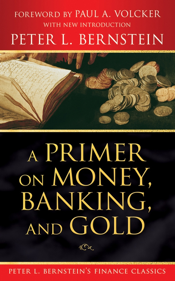 Peter L. Bernstein A Primer on Money, Banking, and Gold (Peter L. Bernstein's Finance Classics) islamic money and banking