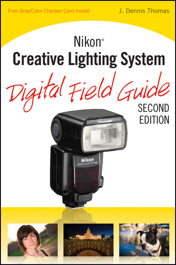 J. Thomas Dennis Nikon Creative Lighting System Digital Field Guide brian mclernon lighting digital field guide
