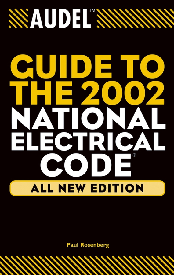 Paul Rosenberg Audel Guide to the 2002 National Electrical Code paul rosenberg audel electrical course for apprentices and journeymen