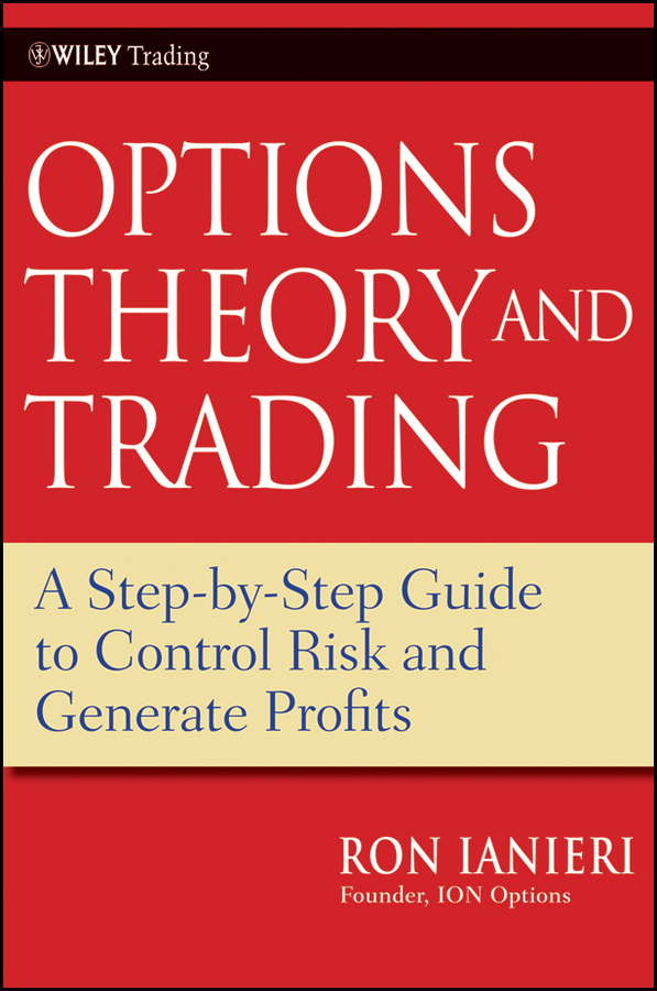 Ron Ianieri Options Theory and Trading. A Step-by-Step Guide to Control Risk and Generate Profits jon najarian how i trade options