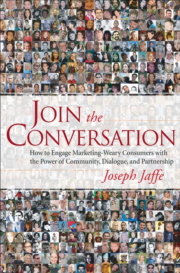 Joseph Jaffe Join the Conversation. How to Engage Marketing-Weary Consumers with the Power of Community, Dialogue, and Partnership the partnership the making of goldman sachs