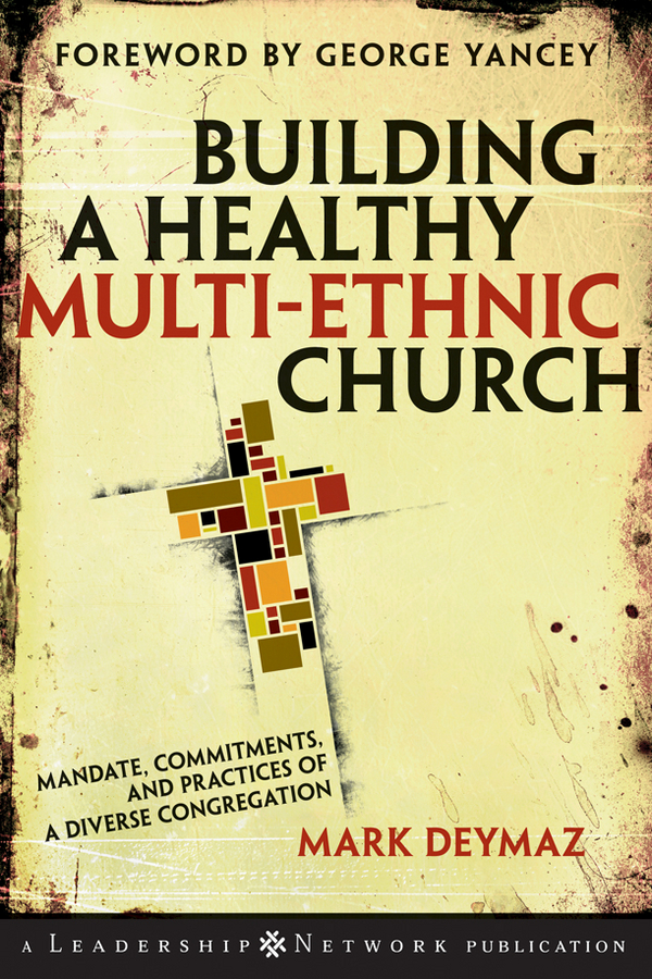 Mark DeYmaz Building a Healthy Multi-ethnic Church. Mandate, Commitments and Practices of a Diverse Congregation все цены