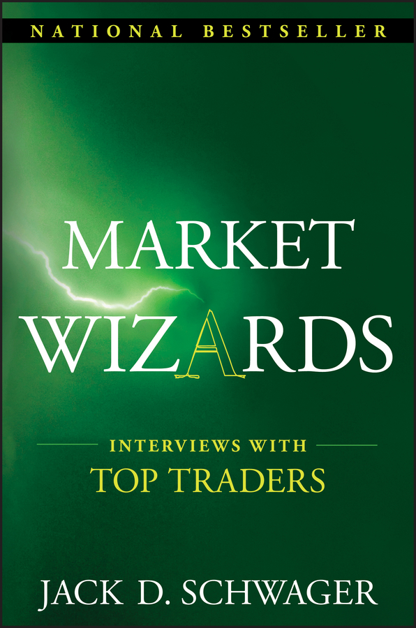 Jack Schwager D. Market Wizards: Interviews with Top Traders jack schwager d market wizards interviews with top traders