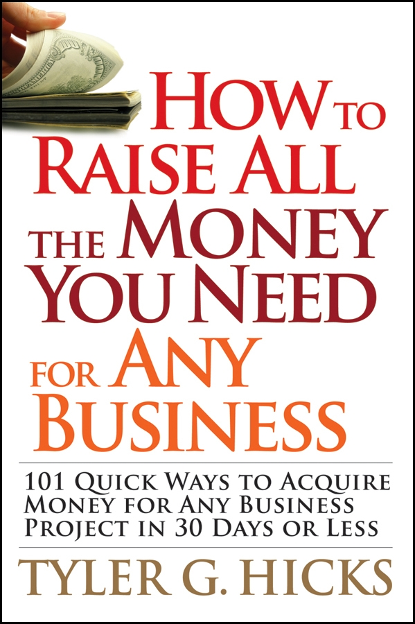 Tyler Hicks G. How to Raise All the Money You Need for Any Business. 101 Quick Ways to Acquire Money for Any Business Project in 30 Days or Less ned davis being right or making money