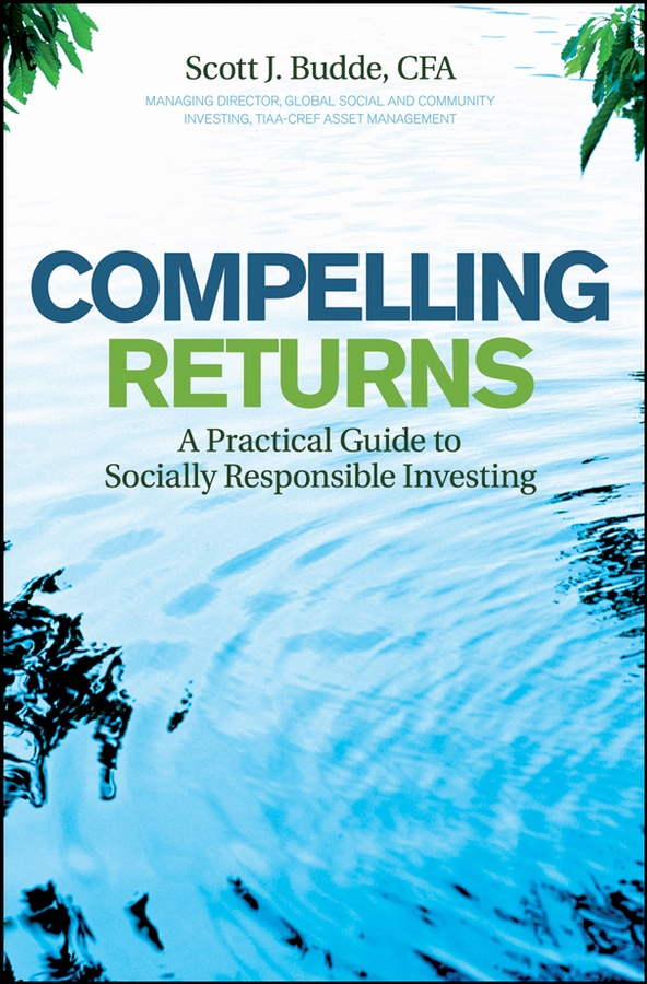 Scott Budde J. Compelling Returns. A Practical Guide to Socially Responsible Investing john h krahn from surviving to thriving a practical guide to revitalize your church