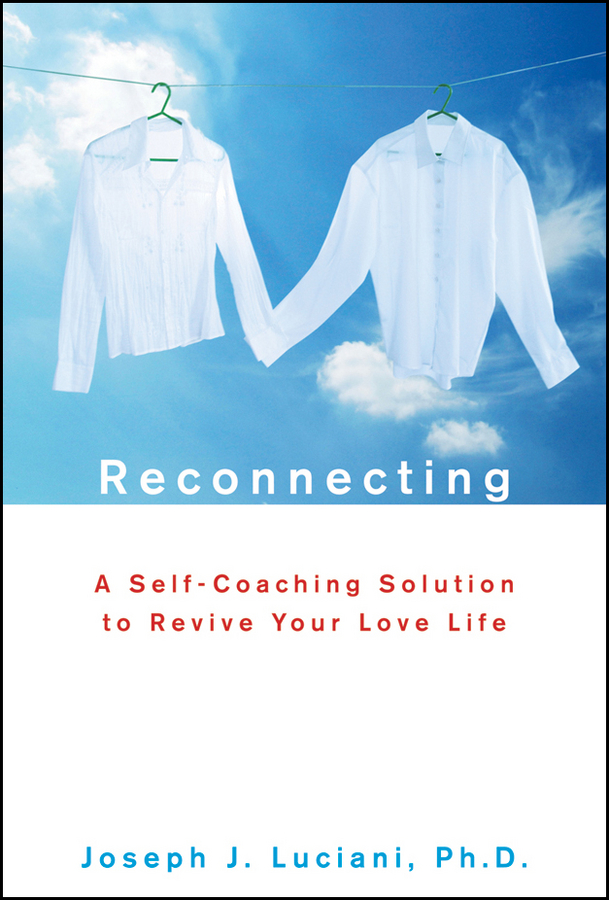 Joseph Luciani J. Reconnecting. A Self-Coaching Solution to Revive Your Love Life sam glenn a kick in the attitude an energizing approach to recharge your team work and life