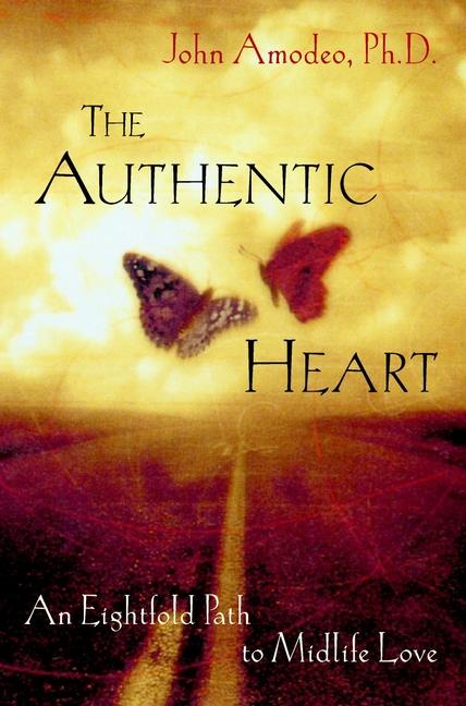 John Amodeo The Authentic Heart. An Eightfold Path to Midlife Love john jack callahan to love again