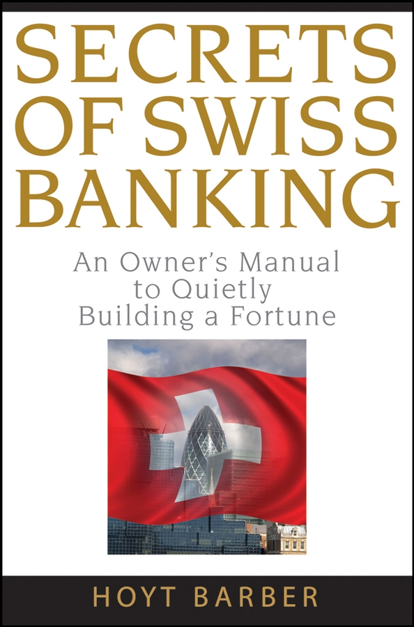 Hoyt Barber Secrets of Swiss Banking. An Owner's Manual to Quietly Building a Fortune mobile banking adoption in kenya