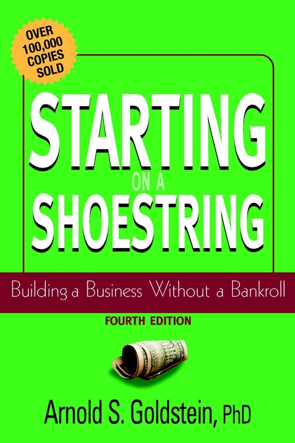 Arnold Goldstein S. Starting on a Shoestring. Building a Business Without a Bankroll steven strauss d the small business bible everything you need to know to succeed in your small business