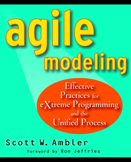Scott Ambler Agile Modeling. Effective Practices for eXtreme Programming and the Unified Process