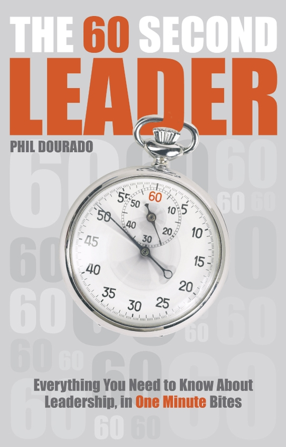 Phil Dourado The 60 Second Leader. Everything You Need to Know About Leadership, in 60 Second Bites jerry camery hoggatt reading the good book well a guide to biblical interpretation