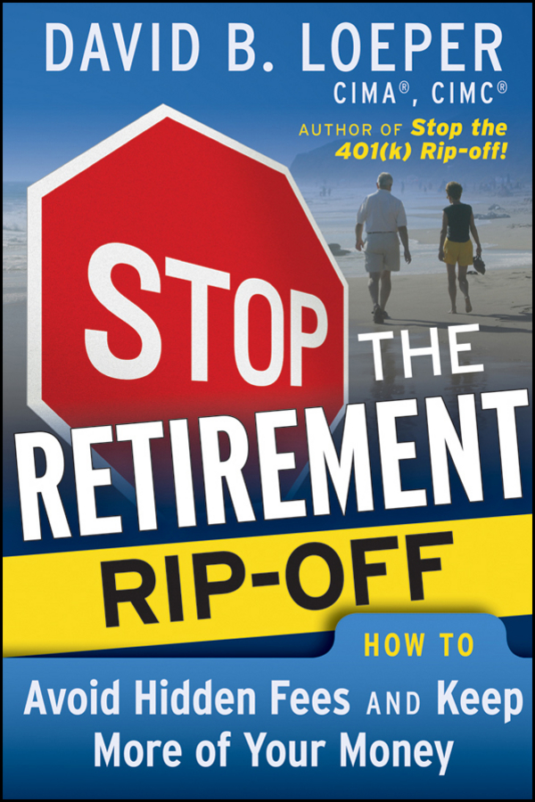 David Loeper B. Stop the Retirement Rip-off. How to Avoid Hidden Fees and Keep More of Your Money richard andrews don t buy your retirement home without me avoid the traps and get the best deal when buying a home in a retirement community isbn 9780730377719