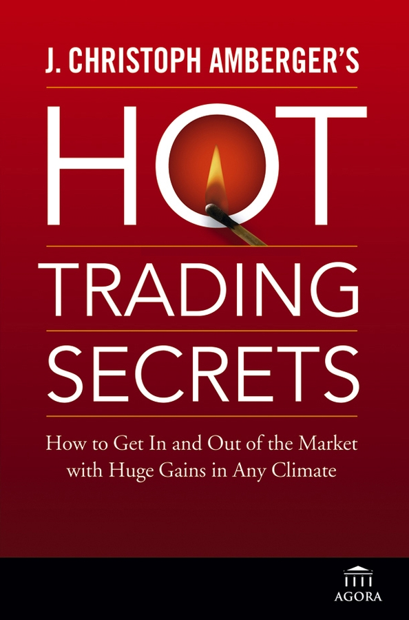 J. Amberger Christoph J. Christoph Amberger's Hot Trading Secrets. How to Get In and Out of the Market with Huge Gains in Any Climate kirsten kemp flipping confidential the secrets of renovating property for profit in any market