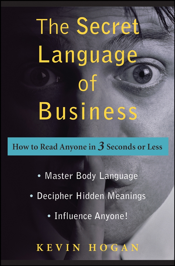 Kevin Hogan The Secret Language of Business. How to Read Anyone in 3 Seconds or Less fergus o connell earn more stress less how to attract wealth using the secret science of getting rich your practical guide to living the law of attraction