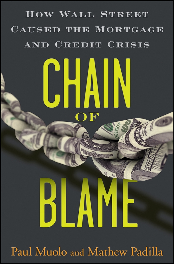 Paul Muolo Chain of Blame. How Wall Street Caused the Mortgage and Credit Crisis fiasco