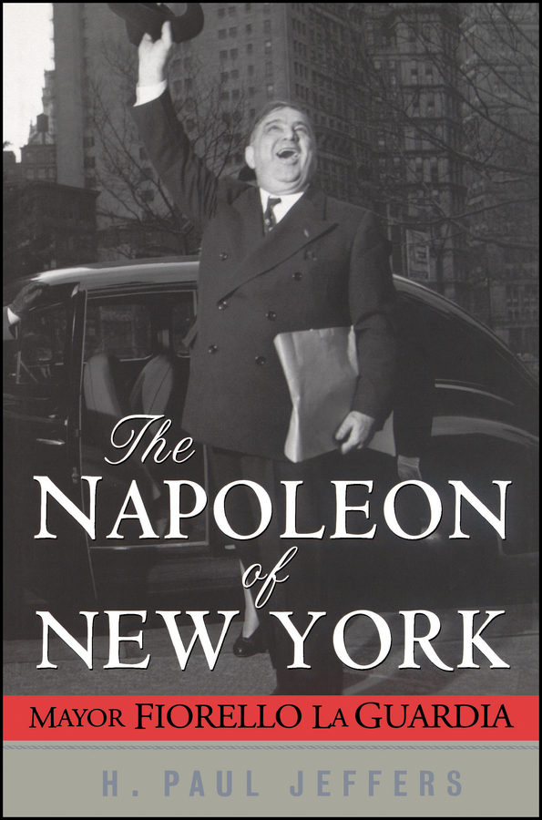 H. Paul Jeffers The Napoleon of New York. Mayor Fiorello La Guardia war in the age of intelligent machines paper