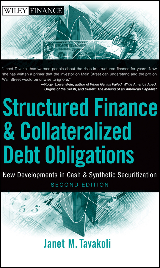 Janet Tavakoli M. Structured Finance and Collateralized Debt Obligations. New Developments in Cash and Synthetic Securitization janet tavakoli m dear mr buffett what an investor learns 1 269 miles from wall street