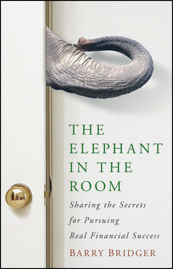 Фото - Barry Bridger The Elephant in the Room. Sharing the Secrets for Pursuing Real Financial Success monica langley tearing down the walls how sandy weill fought his way to the top of the financial world and then nearly lost it all