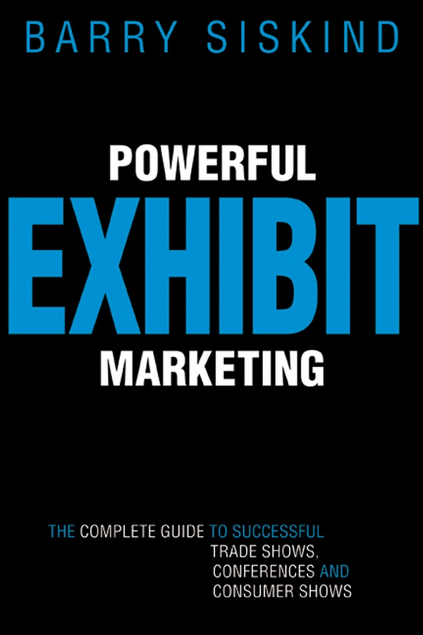 Barry Siskind Powerful Exhibit Marketing. The Complete Guide to Successful Trade Shows, Conferences, and Consumer Shows judy allen event planning the ultimate guide to successful meetings corporate events fundraising galas conferences conventions incentives and other special events