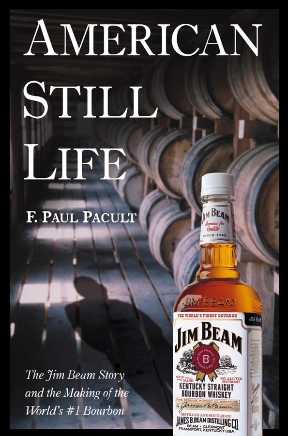F. Pacult Paul American Still Life. The Jim Beam Story and the Making of the World's #1 Bourbon american society of transplantation primer on transplantation isbn 9781444391756